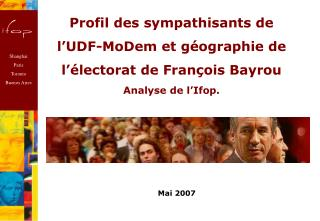 Profil des sympathisants de l UDF-MoDem et g ographie de l  lectorat de Fran ois Bayrou Analyse de l Ifop.