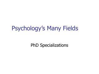 Psychology s Many Fields