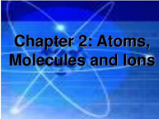 Chapter 2: Atoms, Molecules and Ions