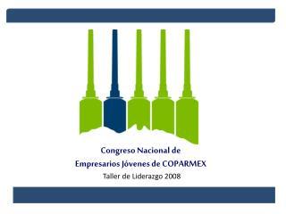 Congreso Nacional de  Empresarios J venes de COPARMEX  Taller de Liderazgo 2008