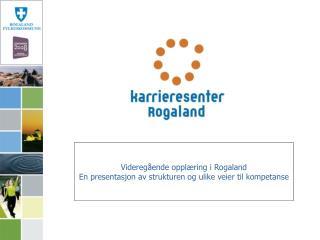Videreg ende oppl ring i Rogaland En presentasjon av strukturen og ulike veier til kompetanse