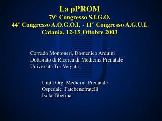 La pPROM 79  Congresso S.I.G.O. 44  Congresso A.O.G.O.I. - 11  Congresso A.G.U.I. Catania, 12-15 Ottobre 2003