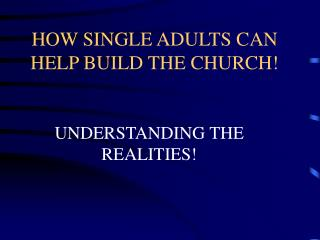 HOW SINGLE ADULTS CAN HELP BUILD THE CHURCH