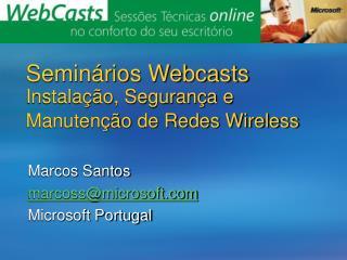 Semin rios Webcasts Instala  o, Seguran a e Manuten  o de Redes Wireless