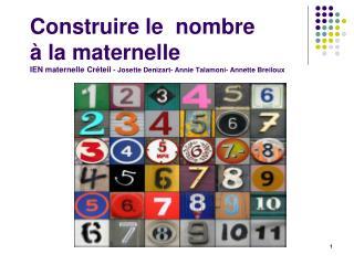 Construire le  nombre    la maternelle     IEN maternelle Cr teil - Josette Denizart- Annie Talamoni- Annette Breiloux
