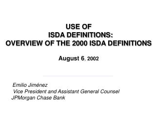 USE OF    ISDA DEFINITIONS: OVERVIEW OF THE 2000 ISDA DEFINITIONS  August 6, 2002