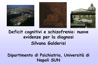 Deficit cognitivi e schizofrenia: nuove evidenze per la diagnosi Silvana Galderisi  Dipartimento di Psichiatria, Univers