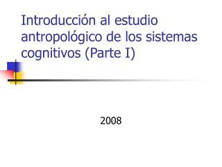 Introducci n al estudio antropol gico de los sistemas cognitivos Parte I