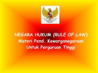 NEGARA HUKUM RULE OF LAW  Materi Pend. Kewarganegaraan Untuk Perguruan Tinggi