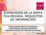 SUPERVISI N DE LA RENTA FIJA PRIVADA. REQUISITOS DE INFORMACI N