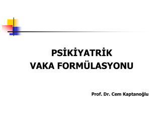 PSIKIYATRIK VAKA FORM LASYONU   Prof. Dr. Cem Kaptanoglu