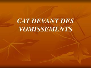 CAT DEVANT DES VOMISSEMENTS