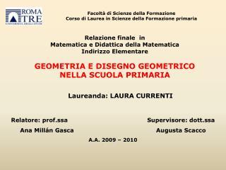 Relazione finale  in  Matematica e Didattica della Matematica Indirizzo Elementare  GEOMETRIA E DISEGNO GEOMETRICO NELLA
