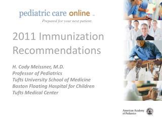 2011 Immunization Recommendations  H. Cody Meissner, M.D. Professor of Pediatrics Tufts University School of Medicine Bo