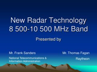 New Radar Technology 8 500-10 500 MHz Band