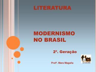 LITERATURA    MODERNISMO  NO BRASIL  2 . Gera  o