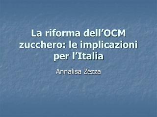 La riforma dell OCM zucchero: le implicazioni per l Italia