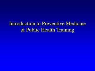 Introduction to Preventive Medicine  Public Health Training