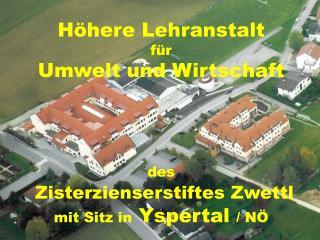 H here Lehranstalt f r Umwelt und Wirtschaft     des  Zisterzienserstiftes Zwettl mit Sitz in Yspertal