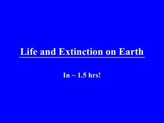Life and Extinction on Earth