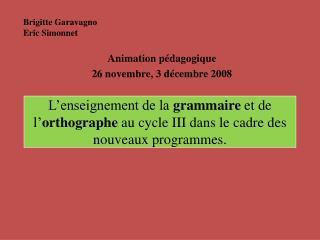 L enseignement de la grammaire et de l orthographe au cycle III dans le cadre des nouveaux programmes.
