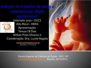 Indu  o do trabalho de parto e cesariana por idade gestacional Internato 2010   ESCS Alto Risco - HRAS Apresenta  o: Ter