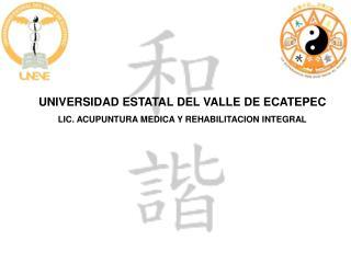 UNIVERSIDAD ESTATAL DEL VALLE DE ECATEPEC  LIC. ACUPUNTURA MEDICA Y REHABILITACION INTEGRAL