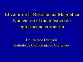 El valor de la Resonancia Magn tica Nuclear en el diagn stico de enfermedad coronaria