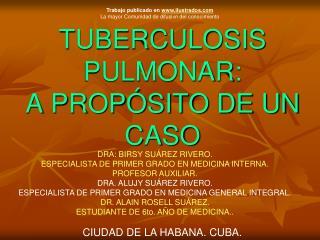 TUBERCULOSIS PULMONAR: A PROP SITO DE UN CASO
