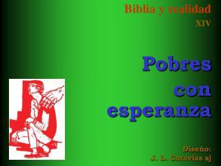 Biblia y realidad XIV    Pobres con esperanza    Dise o: J. L. Caravias sj
