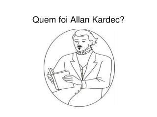 Quem foi Allan Kardec
