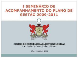 I SEMIN RIO DE ACOMPANHAMENTO DO PLANO DE GEST O 2009-2011