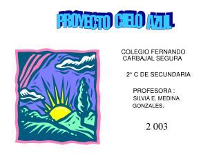 COLEGIO FERNANDO       CARBAJAL SEGURA         2  C DE SECUNDARIA             PROFESORA :      SILVIA E. MEDINA