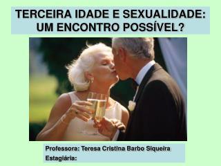 TERCEIRA IDADE E SEXUALIDADE: UM ENCONTRO POSS VEL
