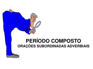 PER ODO COMPOSTO ORA  ES SUBORDINADAS ADVERBIAIS