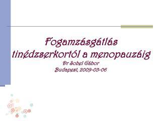Fogamz sg tl s  tin dzserkort l a menopauz ig Dr Sobel G bor Budapest, 2009-03-06