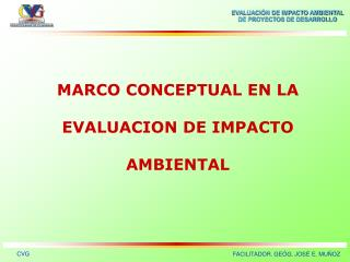 MARCO CONCEPTUAL EN LA   EVALUACION DE IMPACTO   AMBIENTAL