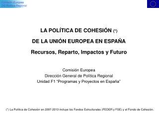 LA POL TICA DE COHESI N   DE LA UNI N EUROPEA EN ESPA A Recursos, Reparto, Impactos y Futuro  Comisi n Europea Direcci n