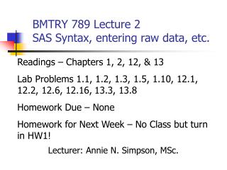 BMTRY 789 Lecture 2 SAS Syntax, entering raw data, etc.