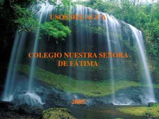 USOS DEL AGUA   COLEGIO NUESTRA SE ORA DE F TIMA   2005