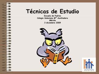T cnicas de Estudio Escuela de Padres Colegio Salesiano M  Auxiliadora M rida 3 diciembre 2009