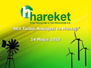 RES T rbin Nakliyesi ve Montaji   14 Mayis 2010