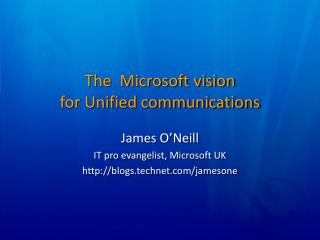 The  Microsoft vision  for Unified communications