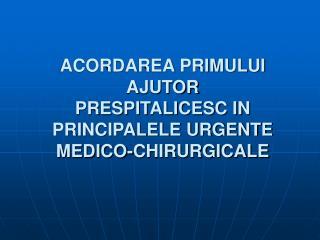 ACORDAREA PRIMULUI AJUTOR PRESPITALICESC IN PRINCIPALELE URGENTE MEDICO-CHIRURGICALE