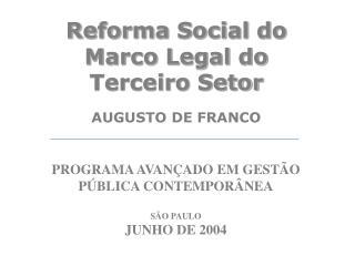 Reforma Social do Marco Legal do Terceiro Setor  AUGUSTO DE FRANCO