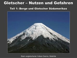 Gletscher   Nutzen und Gefahren Teil 1: Berge und Gletscher S damerikas