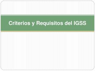 Criterios y Requisitos del IGSS