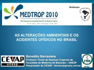 Benedito Barraviera Professor Titular de Doen as Tropicais da Faculdade de Medicina de Botucatu   UNESP Pesquisador do C