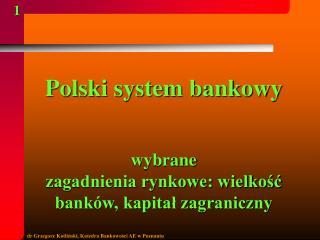 Polski system bankowy   wybrane  zagadnienia rynkowe: wielkosc bank w, kapital zagraniczny