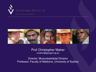 Prof Christopher Maher cmahergeorge.au  Director, Musculoskeletal Division Professor, Faculty of Medicine, University of